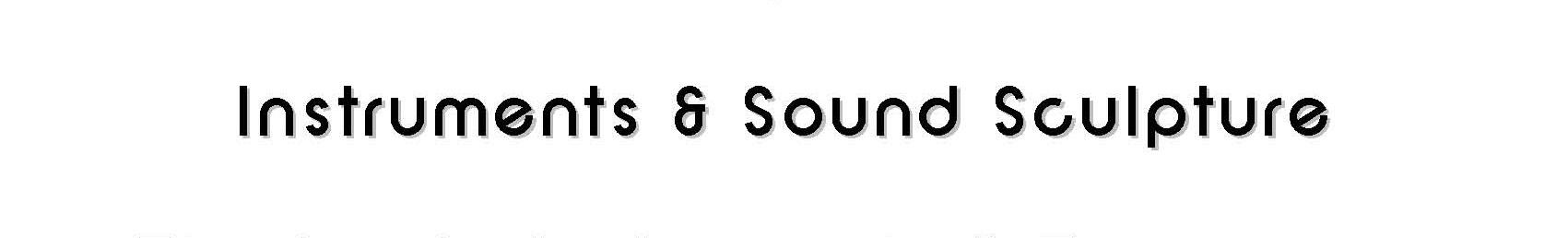 instruments & sound sculpture